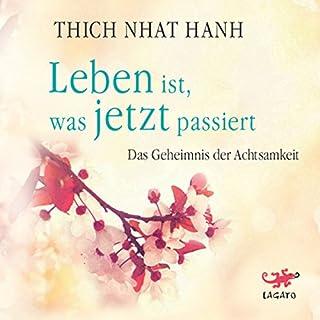 Leben ist, was jetzt passiert     Das Geheimnis der Achtsamkeit              Autor:                                                                                                                                 Thich Nhat Hanh                               Sprecher:                                                                                                                                 Stéphane Bittoun                      Spieldauer: 6 Std. und 16 Min.     166 Bewertungen     Gesamt 4,8