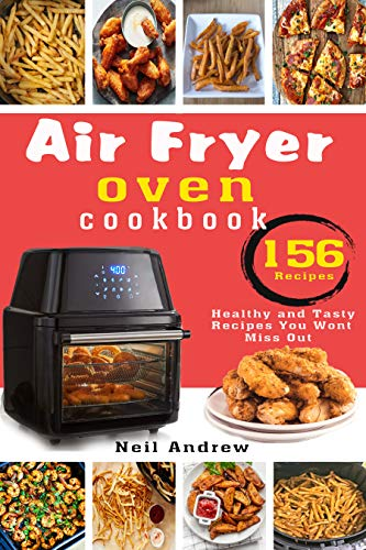 Air Fryer Oven Cookbook : 156 Healthy And Tasty Recipes You Won't Miss Out (English Edition)