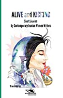 Alive and Kicking: Short Story Collection Contemporary Iranian Women ?writers