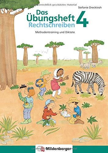 Das Übungsheft Rechtschreiben 4: Methodentraining und Diktate: Methodentraining und Diktate, Deutsch, Klasse 4