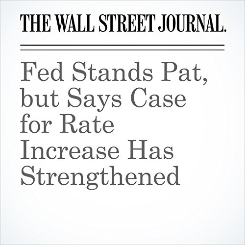 Fed Stands Pat, but Says Case for Rate Increase Has Strengthened audiobook cover art