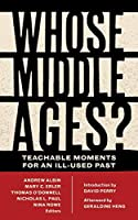 Whose Middle Ages?: Teachable Moments for an Ill-Used Past (Fordham Series in Medieval Studies)