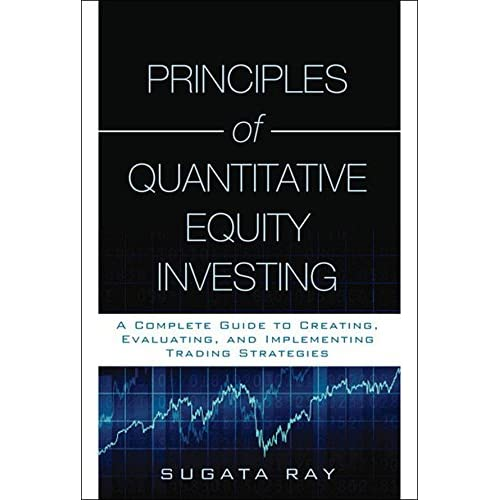 Principles of Quantitative Equity Investing (Paperback): A Complete Guide to Creating, Evaluating, and Implementing Trading Strategies