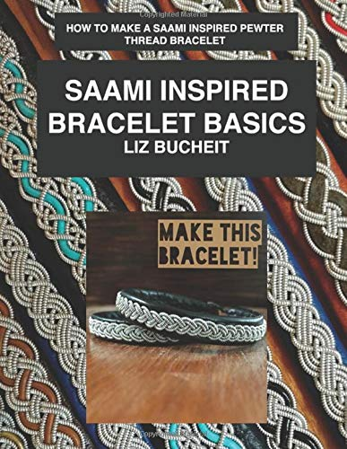 Saami Inspired Bracelet Basics: How to make a Saami inspired pewter thread bracelet. (Saami Inspired Bracelets, Band 1)