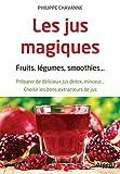 Les Jus magiques. Fruits, légumes, smoothies...