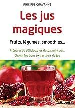 Les Jus magiques. Fruits, légumes, smoothies... de Philippe Chavanne