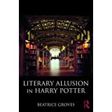 Literary Allusion in Harry Potter by Beatrice Groves(2017-06-03)