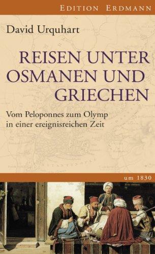 Reisen unter Osmanen und Griechen: Vom Peloponnes zum Olymp in einer ereignisreichen Zeit (Edition Erdmann)