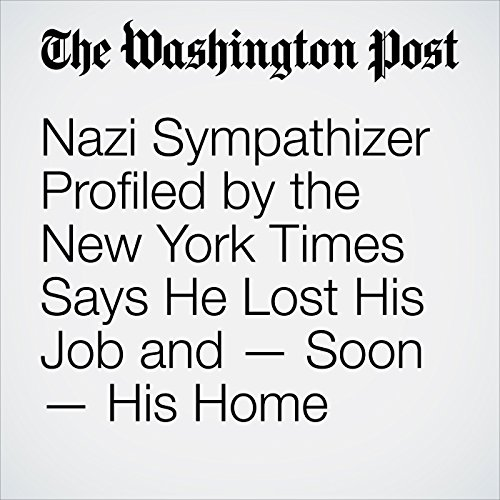 Nazi Sympathizer Profiled by the New York Times Says He Lost His Job and — Soon — His Home copertina