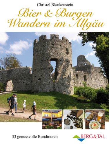 Bier & Burgen - Wandern im Allgäu: 33 genussvolle Rundtouren