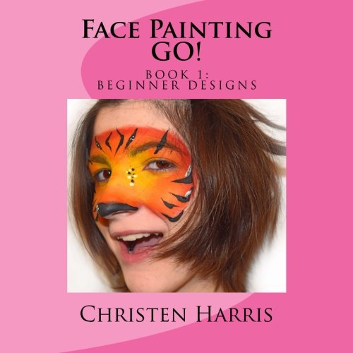Face Painting GO: Book 1 Beginner Designs