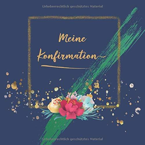 Meine Konfirmation: Gästebuch für einen ganz besonderen Tag   Erinnerungsalbum der Kommunion   Viel Liebe, Glück und Segen Wünsche zum Selbsteintragen