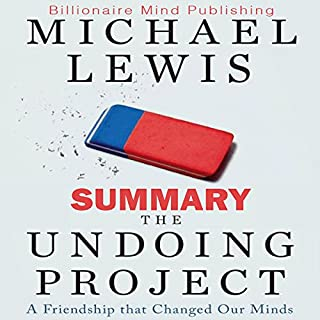 Summary: The Undoing Project     A Friendship That Changed Our Minds              By:                                                                                                                                 Billionaire Mind Publishing                               Narrated by:                                                                                                                                 Jim Ellis                      Length: 50 mins     14 ratings     Overall 3.6