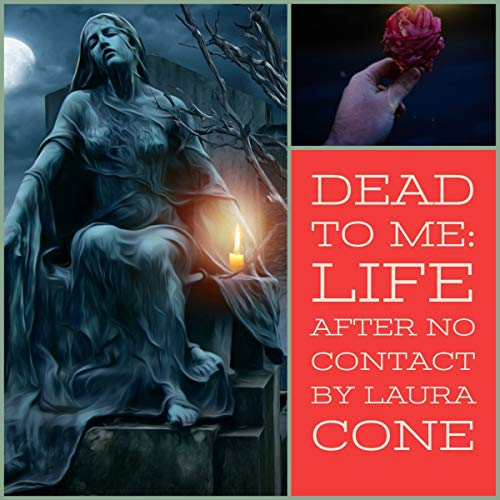 Dead to Me     Life After No Contact              By:                                                                                                                                 Laura Cone                               Narrated by:                                                                                                                                 Laura Cone                      Length: 5 mins     1 rating     Overall 5.0