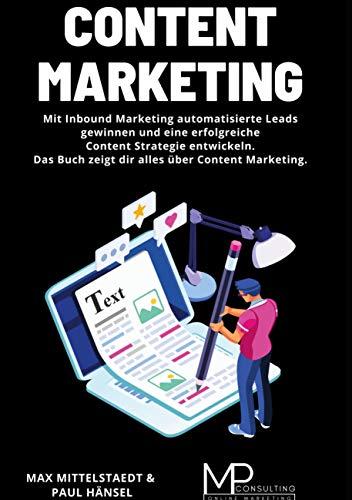 Content Marketing: Mit Inbound Marketing automatisierte Leads gewinnen und eine erfolgreiche Content Strategie entwickeln. Das Buch zeigt dir alles über Content Marketing.
