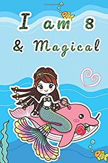I Am 8 And Magical: Fantasy Little Mermaid Journal And Cute Sketchbook With White Lined And Blank Pages For 8 Years Old Me...