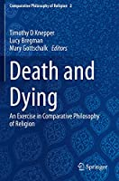 Death and Dying: An Exercise in Comparative Philosophy of Religion (Comparative Philosophy of Religion, 2)