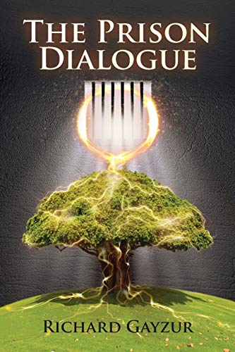 Compare Textbook Prices for The Prison Dialogue: A Transformative Work of Metaphysical Fiction  ISBN 9781735556802 by Gayzur, Richard