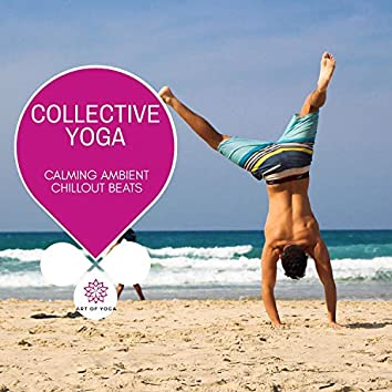 Collective Yoga - Calming Ambient Chillout Beats
