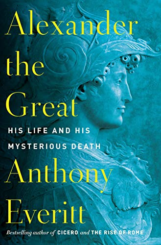Alexander the Great: His Life and His Mysterious Death (RANDOM HOUSE)