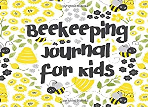 Beekeeping Journal for Kids: Beehive Inspection Checklist Log Book: Tracks Beehive Health, Appearance and Conditions, A Guide For Beginner and ... and Track Your Beekeeping Activities.