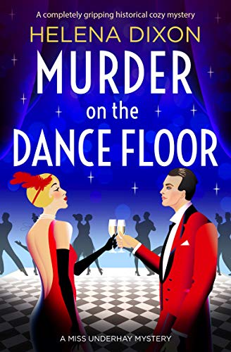 Murder on the Dance Floor: A completely gripping historical cozy mystery (A Miss Underhay Mystery) by [Helena Dixon]