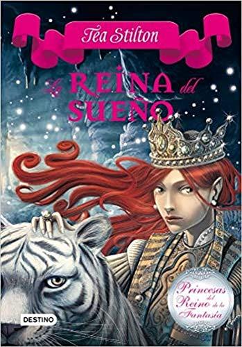 La reina del sueño: Princesas del Reino de la Fantasía 6 (Tea Stilton)