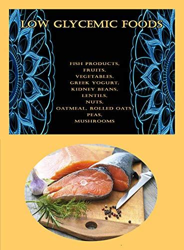 Low Glycemic Foods: Fish Products, Fruits, Vegetables, Greek Yogurt, Kidney...