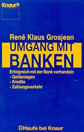 Umgang mit Banken: Wie Sie Kredit- und Anlageempfehlungen bewerten. Was Sie von Ihrer Bank erwarten k�nnen. Wie Sie mit Ihrer Bank erfolgreich verhandeln (Knaur Taschenb�cher. Haufe bei Knaur) : B�cher