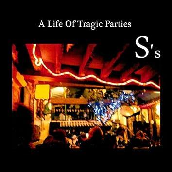 A Life of Tragic Parties