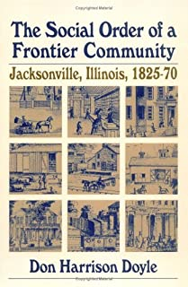 The Social Order of a Frontier Community: Jacksonville, Illinois, 1825-70
