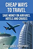 Cheap Ways to Travel - Save Money on Airfares, Hotels and Cruises (English Edition)