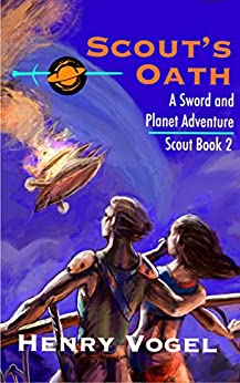 Scout's Oath: A Sword & Planet Adventure (Scout series Book 2) by [Henry Vogel, Bruce Bethke]