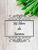 Mi libro de Recetas: Libro de cocina para escribir recetas   Cuaderno precargado   Para 100 recetas...