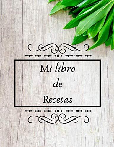 Mi libro de Recetas: Libro de cocina para escribir recetas | Cuaderno precargado | Para 100 recetas | Gran formato, 21,6 x 28 cm 8,5x11 pulgadas.