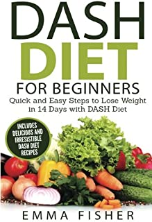 DASH Diet (Booklet): The DASH Diet for Beginners - Quick and Easy Steps to Lose Weight in 14 Days with DASH Diet (includes Delicious and Irresistible DASH Diet Recipes)
