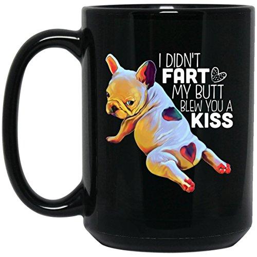 French Bulldog Mug - Funny Coffee Mug, I Didn't Fart My Butt Blew You A Kiss