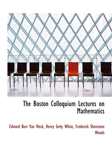 Van Vleck, E: Boston Colloquium Lectures on Mathematics