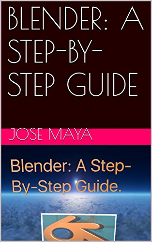 BLENDER: A STEP-BY-STEP GUIDE (English Edition)