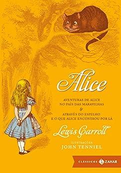 Alice: edição bolso de luxo: Aventuras de Alice no País das Maravilhas & Através do Espelho e o que Alice encontrou por lá (Clássicos Zahar) por [Lewis Carroll]