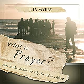 What Is Prayer?: How to Pray to God the Way You Talk to a Friend cover art