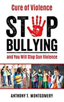 Cure of Violence: Stop Bullying and You Will Stop Gun Violence