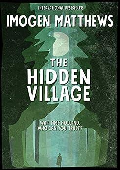 The Hidden Village: A completely gripping and unforgettable World War 2 historical novel (Untold WW2 Stories Book 1) by [Imogen Matthews]