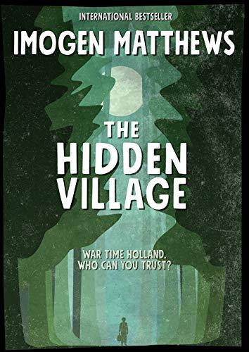 The Hidden Village: A Gripping and Unforgettable Story of Survival set in WW2 Holland (Untold WW2 Stories Book 1) by [Imogen Matthews]