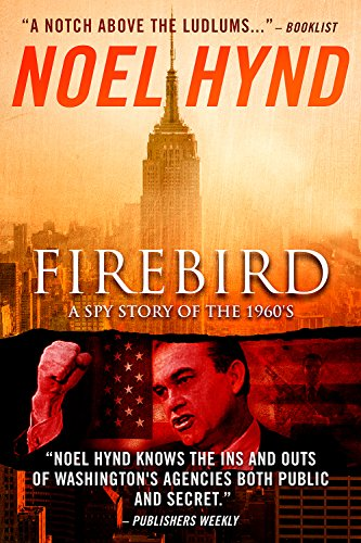 From Noel Hynd, author of FLOWERS FROM BERLIN comes 'Firebird,' an intricate true-to-life 1960s spy story that spans half a century