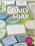 Daily Soap (kreativ.kompakt.): Kreative Seifenträume: handgemacht, farbenfroh und herrlich duftend...