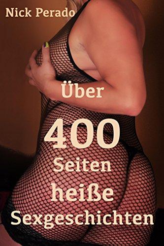 Über 400 Seiten heiße Sexgeschichten: 19 Erotische Geschichten von Nick Perado - ein Sammelband