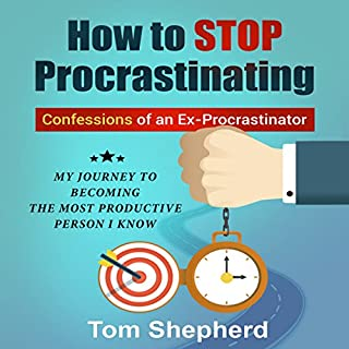 How to Stop Procrastinating: Confessions of an Ex-Procrastinator cover art