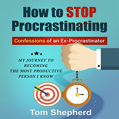 How to Stop Procrastinating: Confessions of an Ex-Procrastinator audiobook cover art
