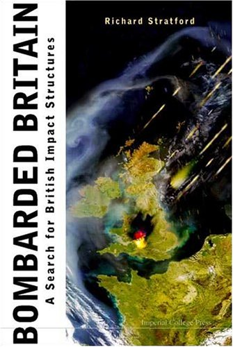 Richard, S: Bombarded Britain: A Search For British Impact: A Search for British Impact Structures